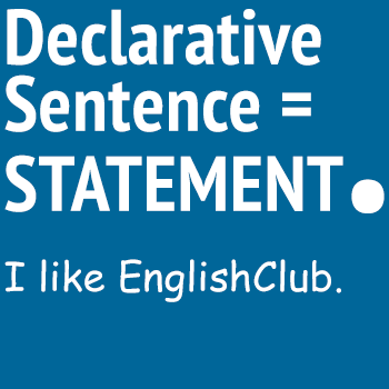 declarative sentence = statement