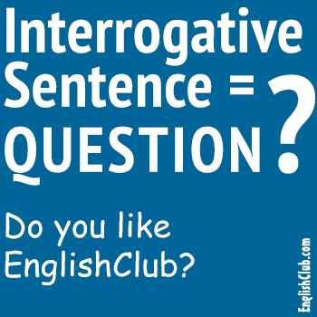 Interrogative Sentence (question) | Grammar | EnglishClub