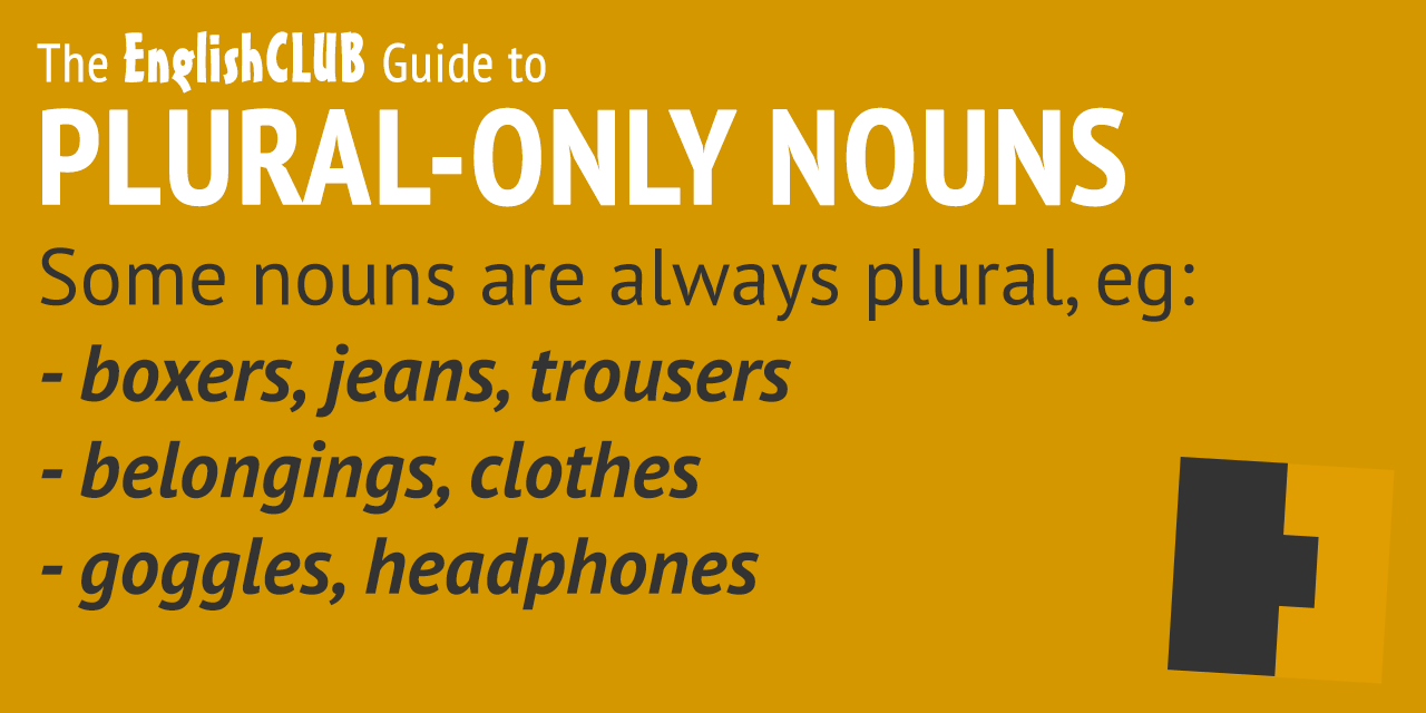 The EnglishClub Guide to Plural Only Nouns