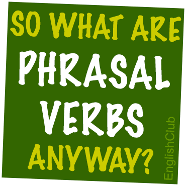 So what are phrasal verbs anyway?