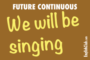 Future Continuous - We will be singing
